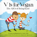 V Is For Vegan, by Ruby Roth